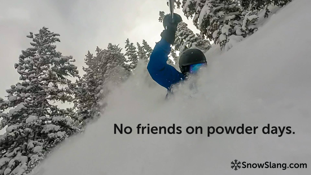 No friends on powder days